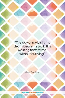 """Jean Cocteau quote: """"The day of my birth, my death…""""- at QuotesQuotesQuotes.com"""