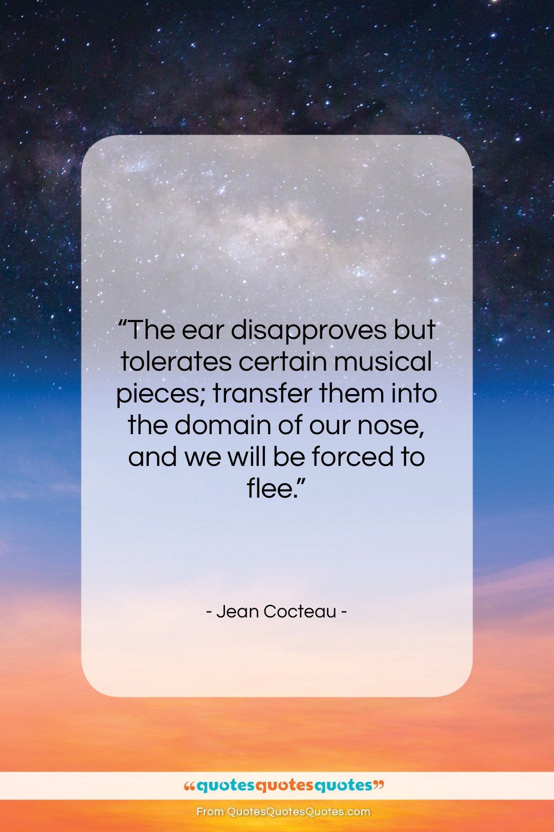 """Jean Cocteau quote: """"The ear disapproves but tolerates certain musical…""""- at QuotesQuotesQuotes.com"""