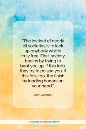 """Jean Cocteau quote: """"The instinct of nearly all societies is…""""- at QuotesQuotesQuotes.com"""