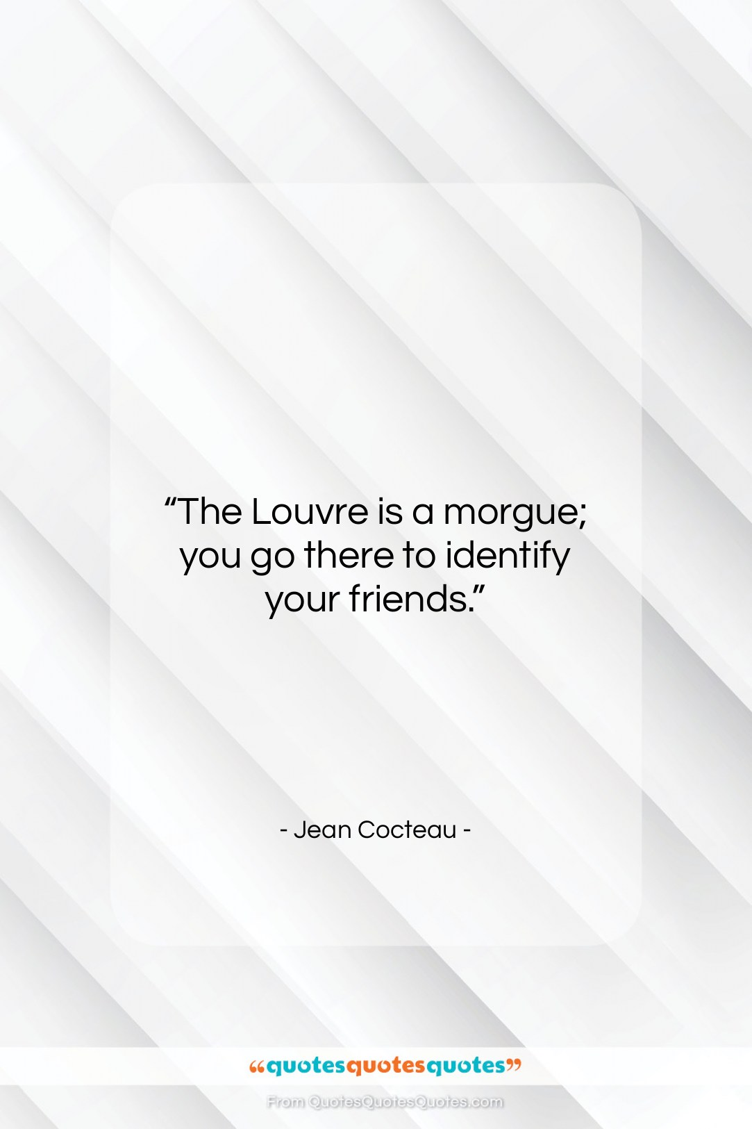 """Jean Cocteau quote: """"The Louvre is a morgue; you go…""""- at QuotesQuotesQuotes.com"""