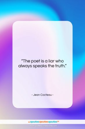 """Jean Cocteau quote: """"The poet is a liar who always…""""- at QuotesQuotesQuotes.com"""