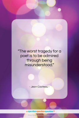 """Jean Cocteau quote: """"The worst tragedy for a poet is…""""- at QuotesQuotesQuotes.com"""