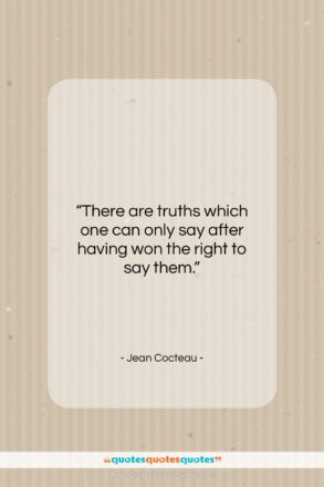 """Jean Cocteau quote: """"There are truths which one can only…""""- at QuotesQuotesQuotes.com"""