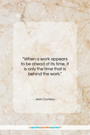 """Jean Cocteau quote: """"When a work appears to be ahead…""""- at QuotesQuotesQuotes.com"""