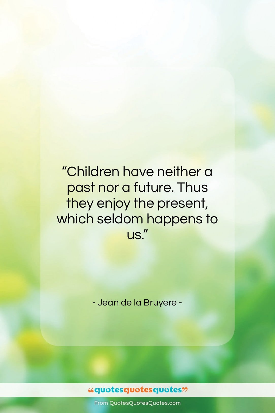 "Jean de la Bruyere quote: ""Children have neither a past nor a…""- at QuotesQuotesQuotes.com"
