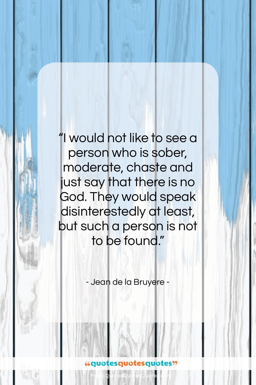 """Jean de la Bruyere quote: """"I would not like to see a…""""- at QuotesQuotesQuotes.com"""