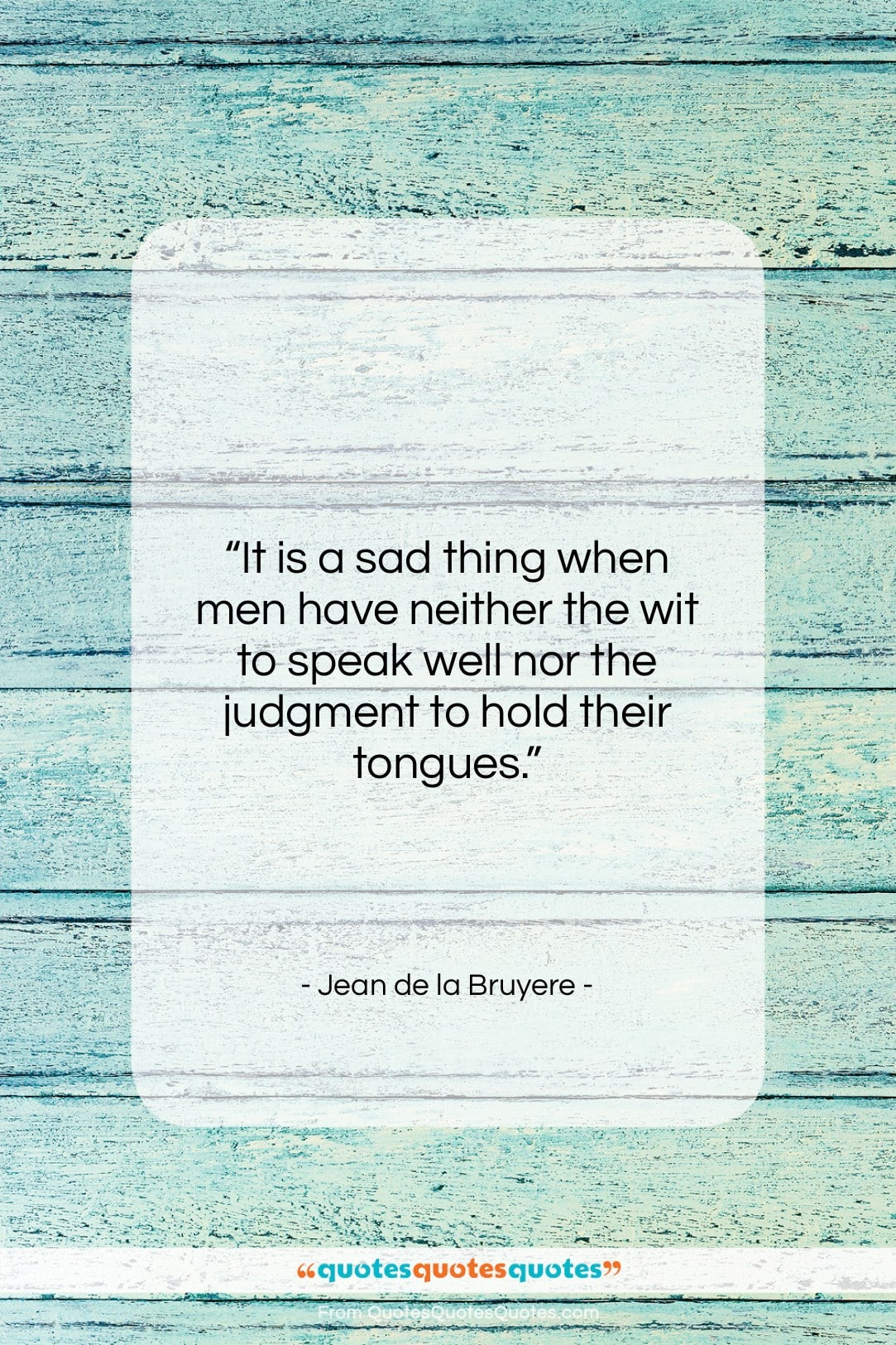 "Jean de la Bruyere quote: ""It is a sad thing when men…""- at QuotesQuotesQuotes.com"