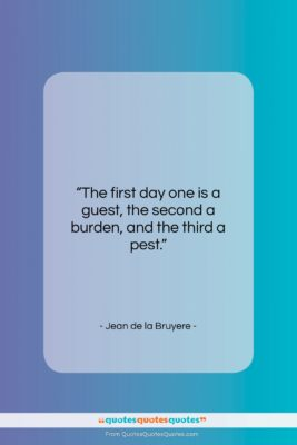 """Jean de la Bruyere quote: """"The first day one is a guest,…""""- at QuotesQuotesQuotes.com"""