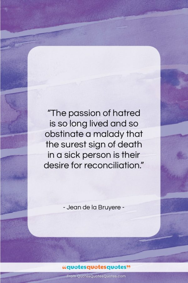 """Jean de la Bruyere quote: """"The passion of hatred is so long…""""- at QuotesQuotesQuotes.com"""