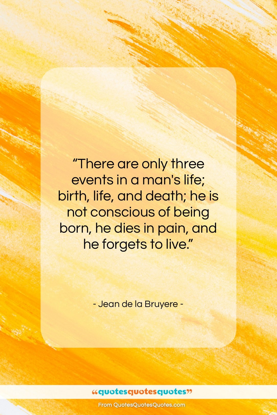 """Jean de la Bruyere quote: """"There are only three events in a…""""- at QuotesQuotesQuotes.com"""