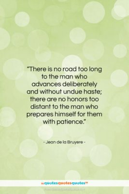 """Jean de la Bruyere quote: """"There is no road too long to…""""- at QuotesQuotesQuotes.com"""