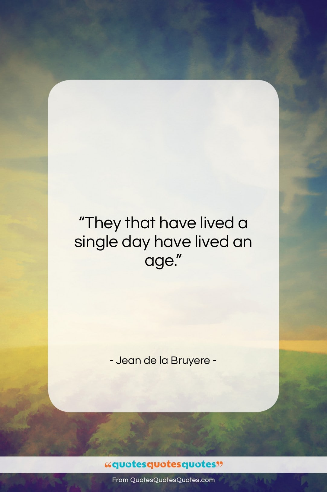 """Jean de la Bruyere quote: """"They that have lived a single day…""""- at QuotesQuotesQuotes.com"""