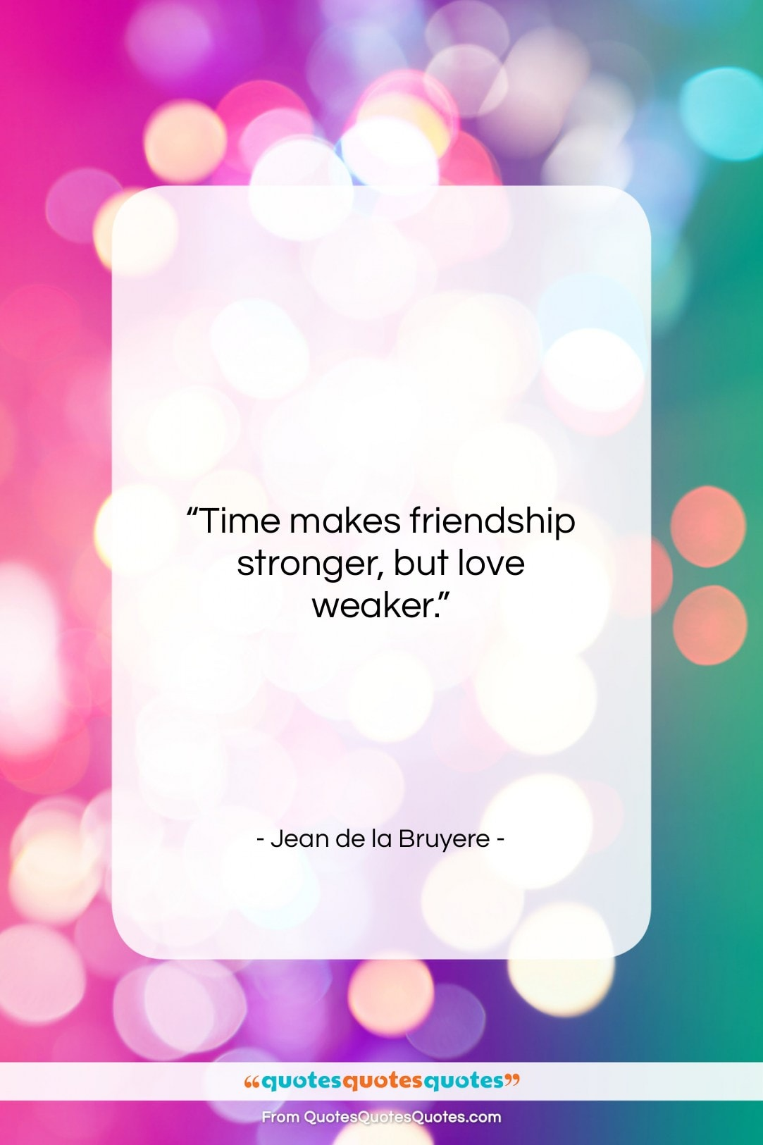 "Jean de la Bruyere quote: ""Time makes friendship stronger, but love weaker…""- at QuotesQuotesQuotes.com"