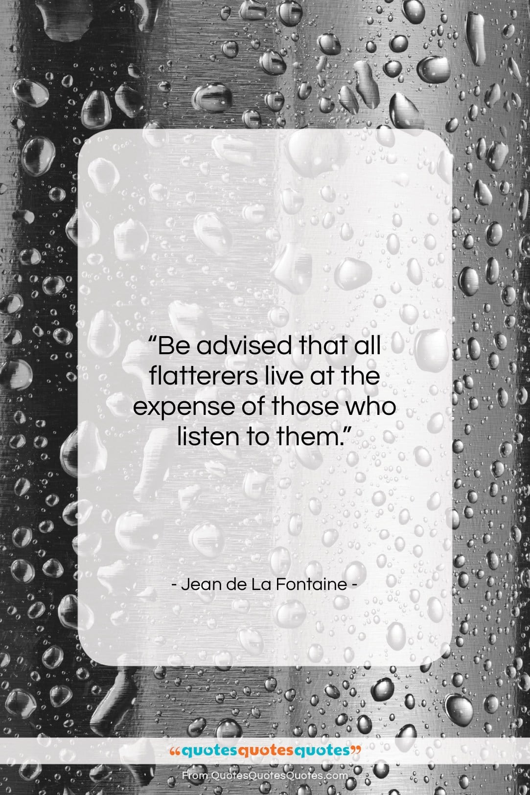 """Jean de La Fontaine quote: """"Be advised that all flatterers live at…""""- at QuotesQuotesQuotes.com"""
