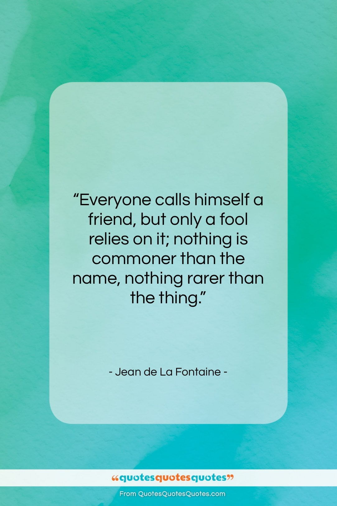 """Jean de La Fontaine quote: """"Everyone calls himself a friend, but only…""""- at QuotesQuotesQuotes.com"""