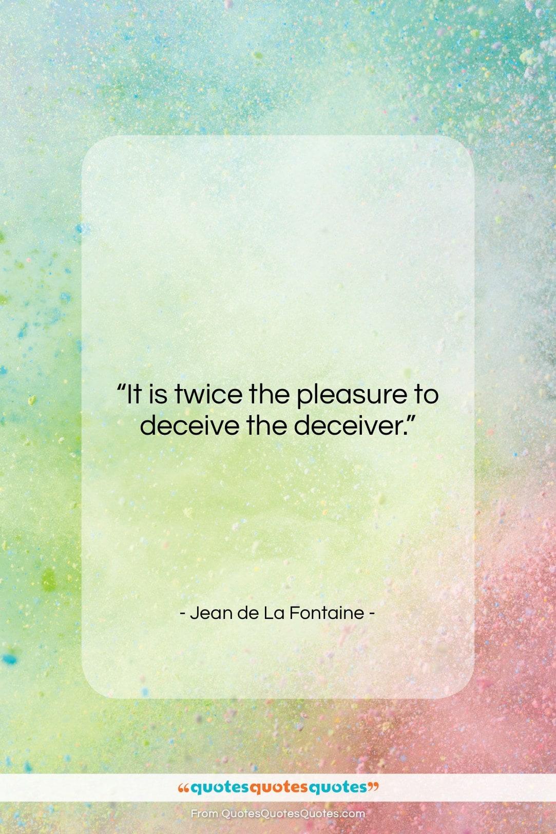 "Jean de La Fontaine quote: ""It is twice the pleasure to deceive…""- at QuotesQuotesQuotes.com"