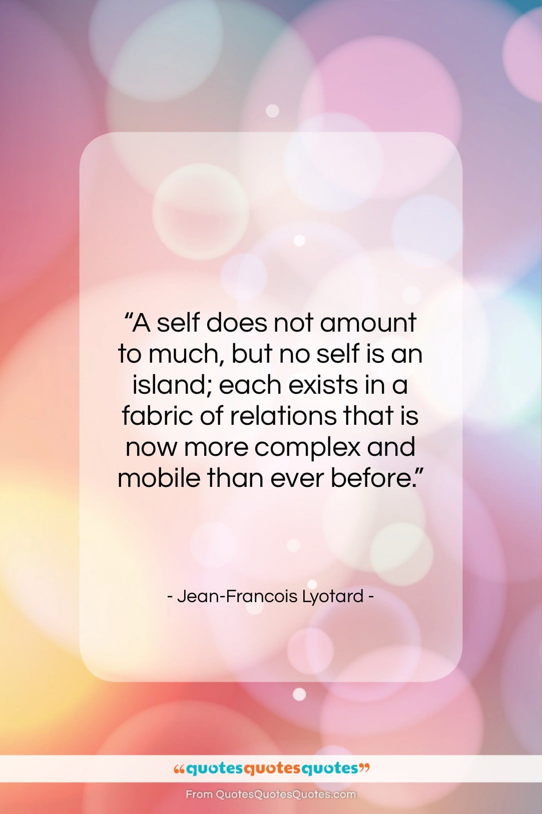"""Jean-Francois Lyotard quote: """"A self does not amount to much,…""""- at QuotesQuotesQuotes.com"""