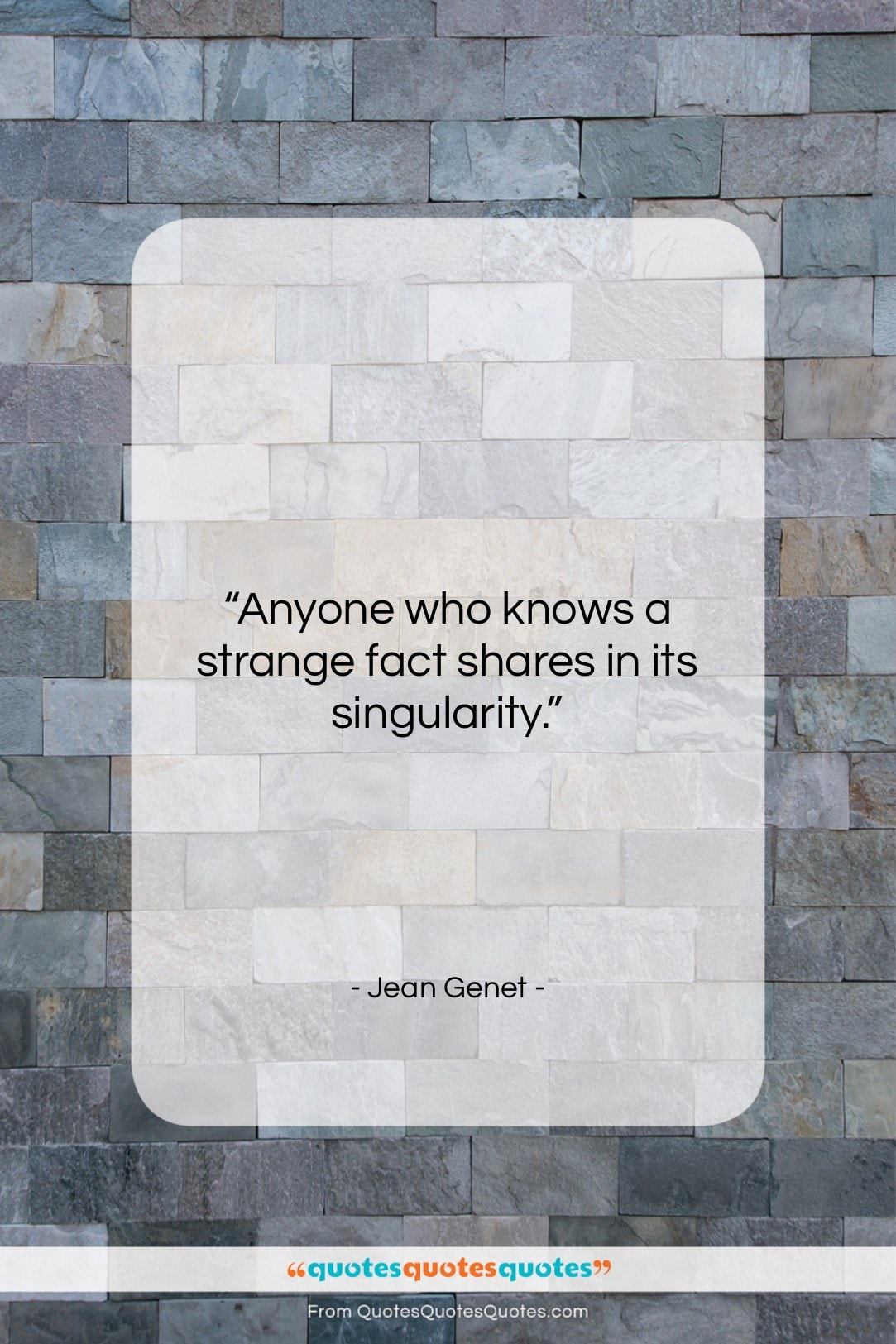 """Jean Genet quote: """"Anyone who knows a strange fact shares…""""- at QuotesQuotesQuotes.com"""
