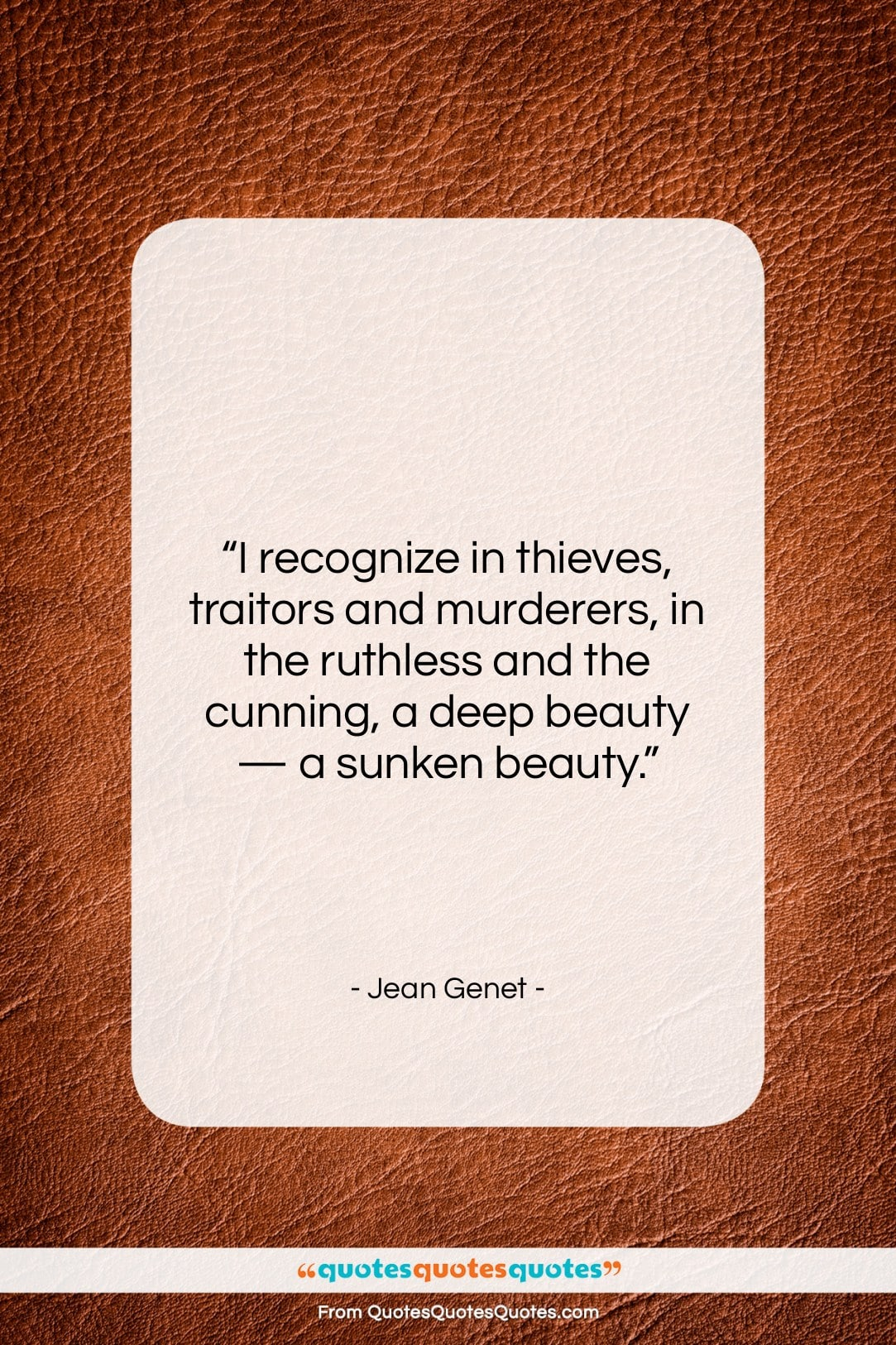 """Jean Genet quote: """"I recognize in thieves, traitors and murderers,…""""- at QuotesQuotesQuotes.com"""