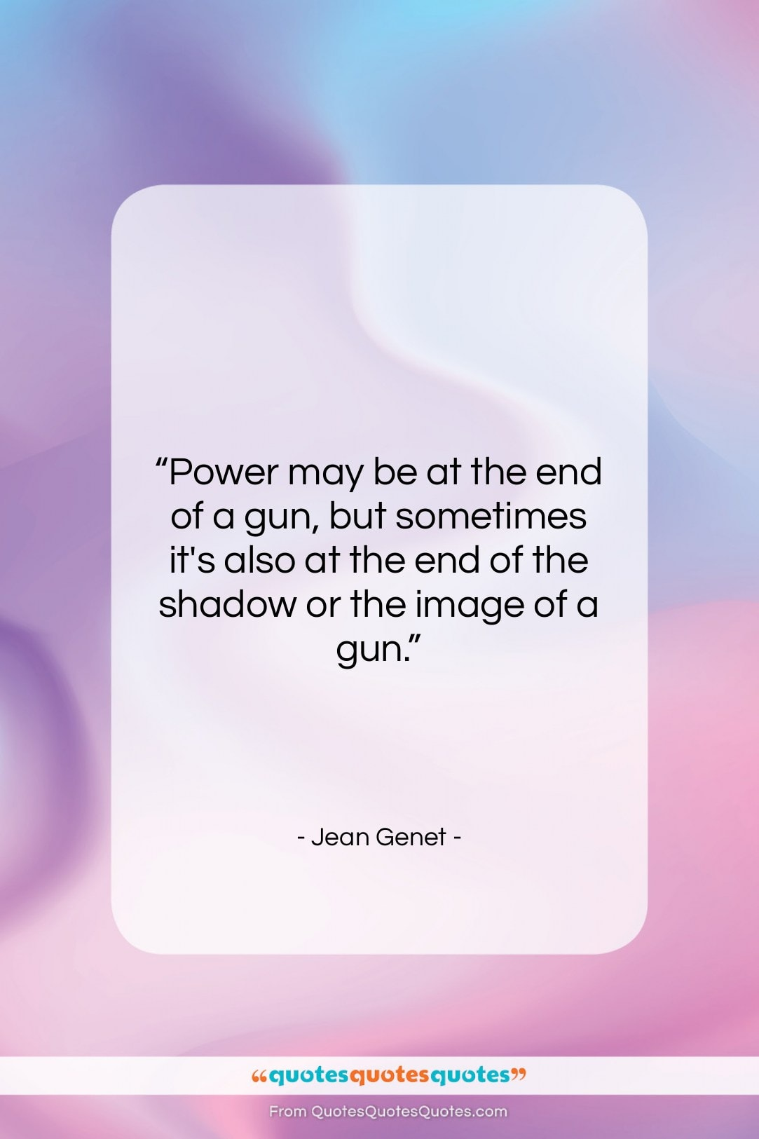 """Jean Genet quote: """"Power may be at the end of…""""- at QuotesQuotesQuotes.com"""