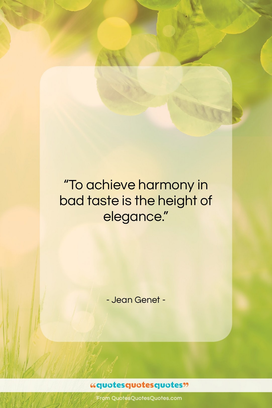 """Jean Genet quote: """"To achieve harmony in bad taste is…""""- at QuotesQuotesQuotes.com"""