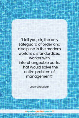 """Jean Giraudoux quote: """"I tell you, sir, the only safeguard…""""- at QuotesQuotesQuotes.com"""