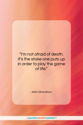 """Jean Giraudoux quote: """"I'm not afraid of death. It's the…""""- at QuotesQuotesQuotes.com"""
