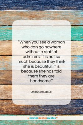 """Jean Giraudoux quote: """"When you see a woman who can…""""- at QuotesQuotesQuotes.com"""