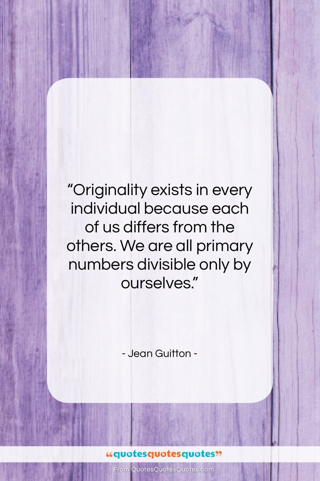"""Jean Guitton quote: """"Originality exists in every individual because each…""""- at QuotesQuotesQuotes.com"""