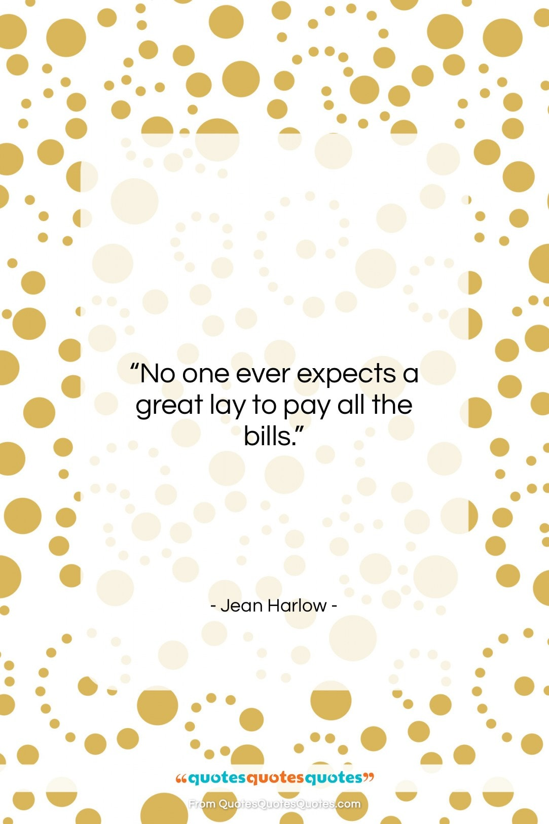"""Jean Harlow quote: """"No one ever expects a great lay…""""- at QuotesQuotesQuotes.com"""