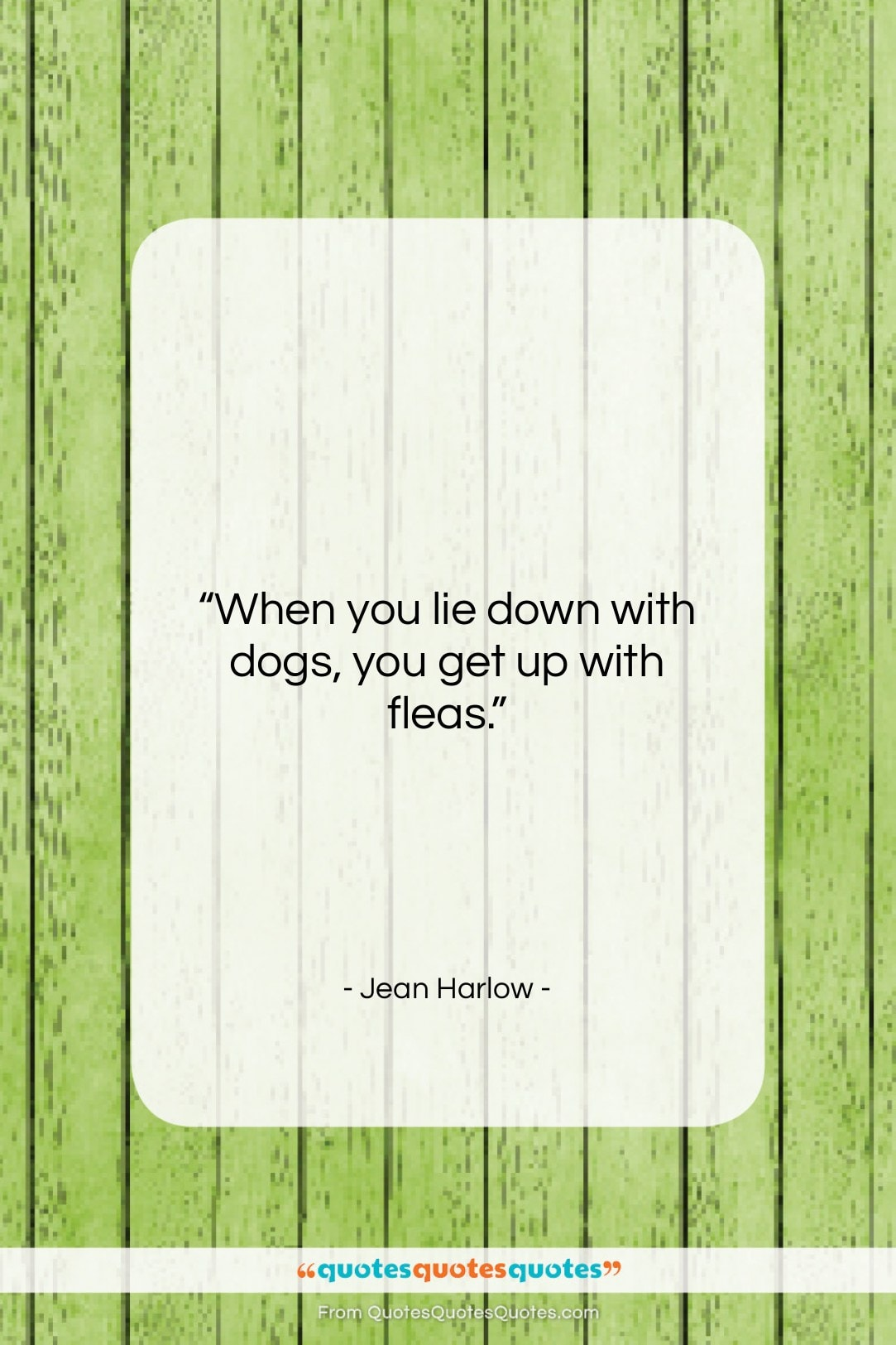 """Jean Harlow quote: """"When you lie down with dogs, you…""""- at QuotesQuotesQuotes.com"""