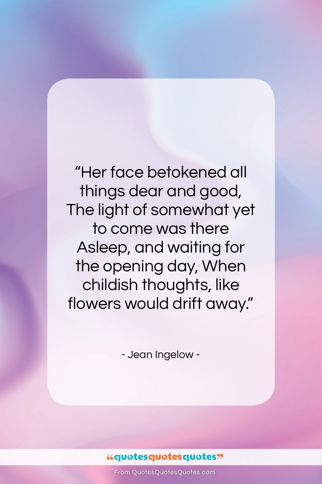 """Jean Ingelow quote: """"Her face betokened all things dear and…""""- at QuotesQuotesQuotes.com"""