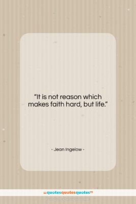 """Jean Ingelow quote: """"It is not reason which makes faith…""""- at QuotesQuotesQuotes.com"""