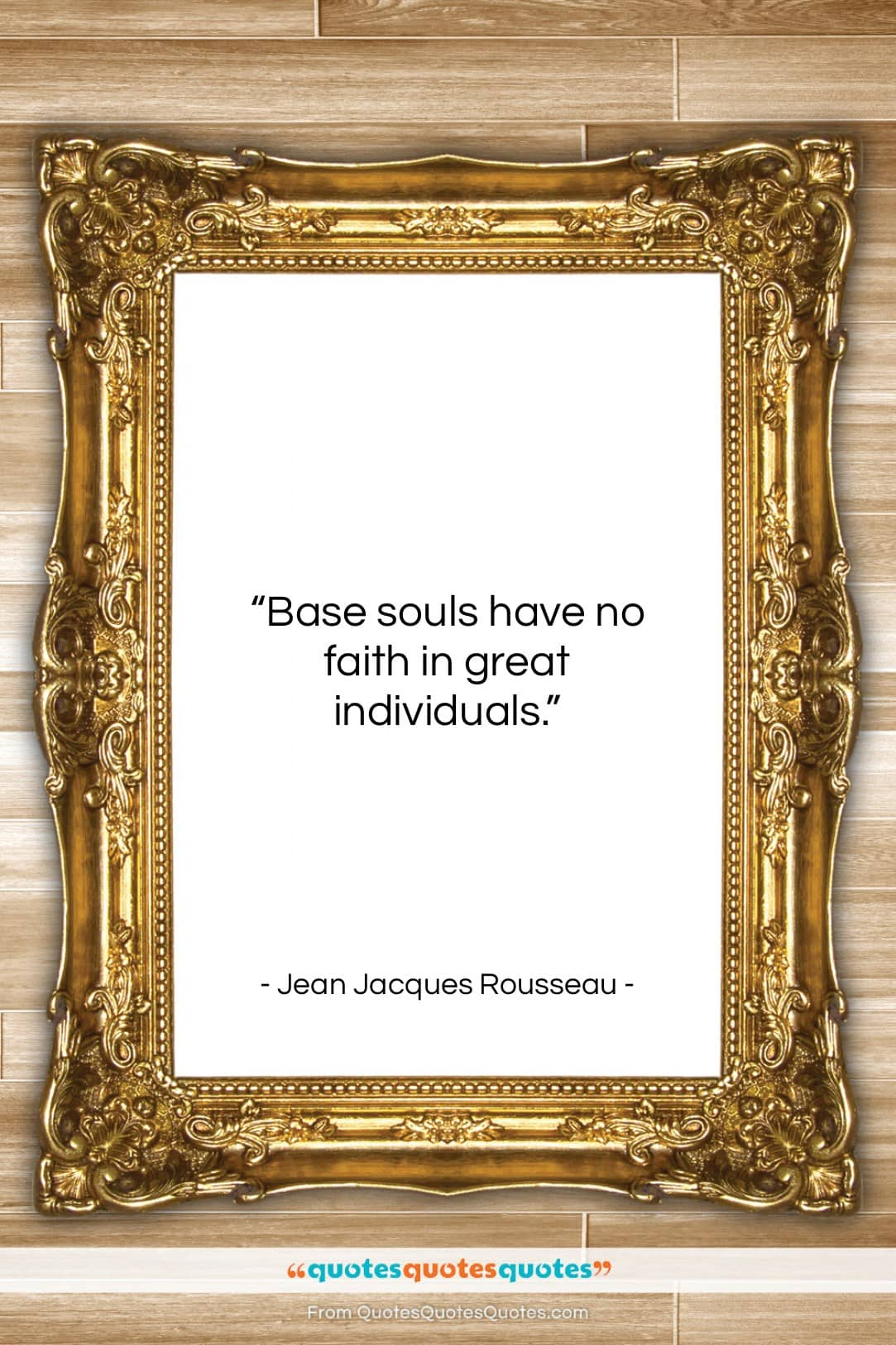 "Jean Jacques Rousseau quote: ""Base souls have no faith in great…""- at QuotesQuotesQuotes.com"