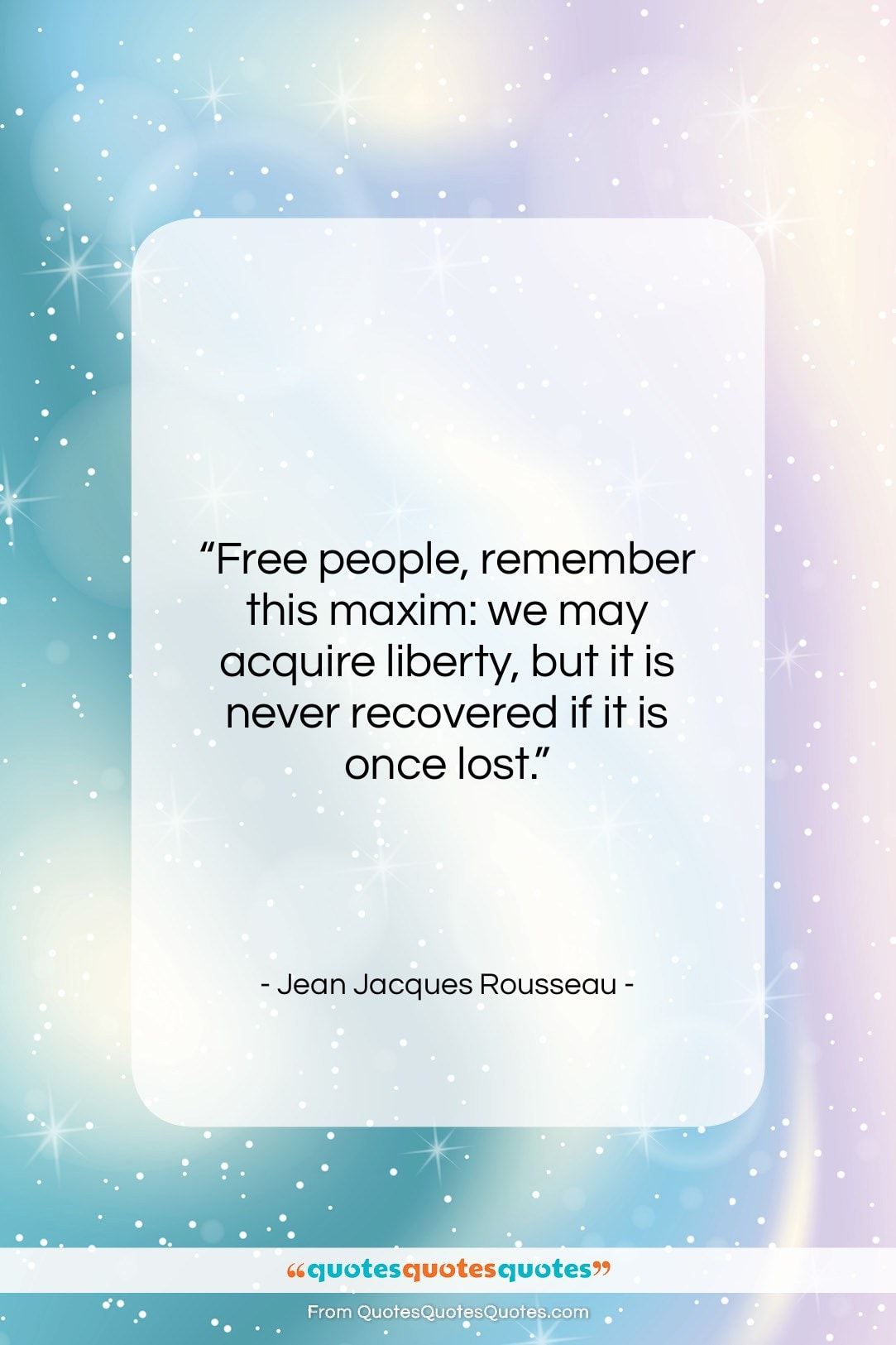"""Jean Jacques Rousseau quote: """"Free people, remember this maxim: we may…""""- at QuotesQuotesQuotes.com"""