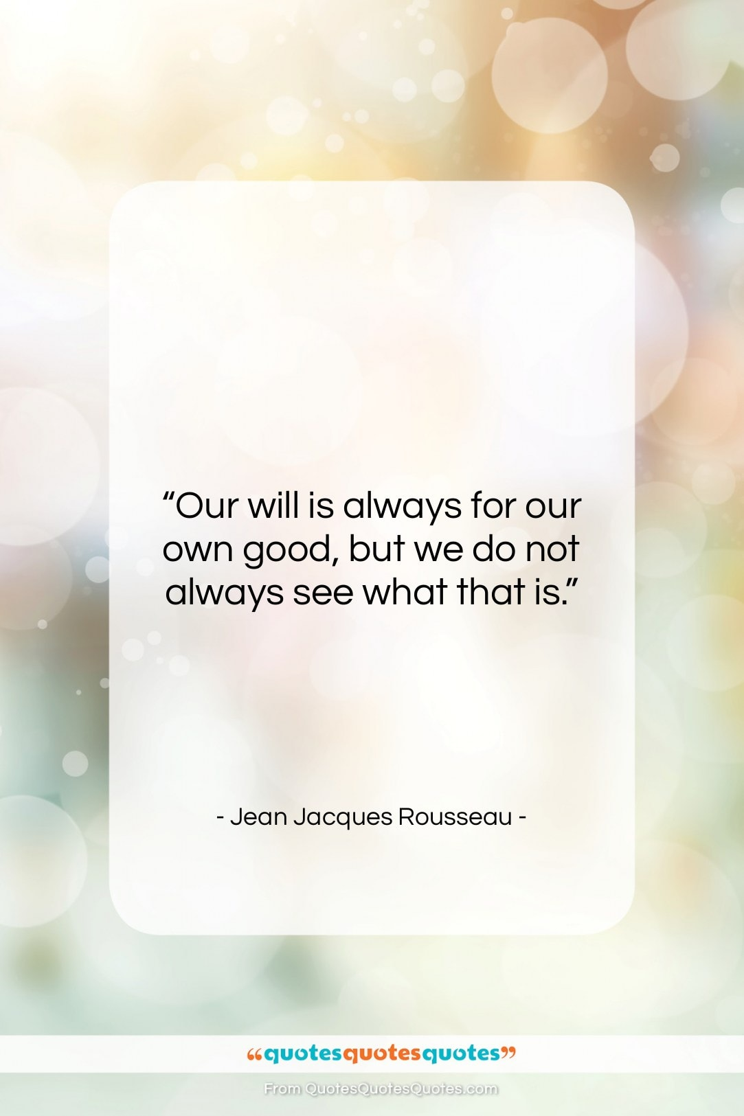 """Jean Jacques Rousseau quote: """"Our will is always for our own…""""- at QuotesQuotesQuotes.com"""