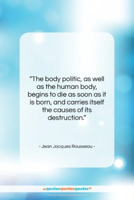 """Jean Jacques Rousseau quote: """"The body politic, as well as the…""""- at QuotesQuotesQuotes.com"""