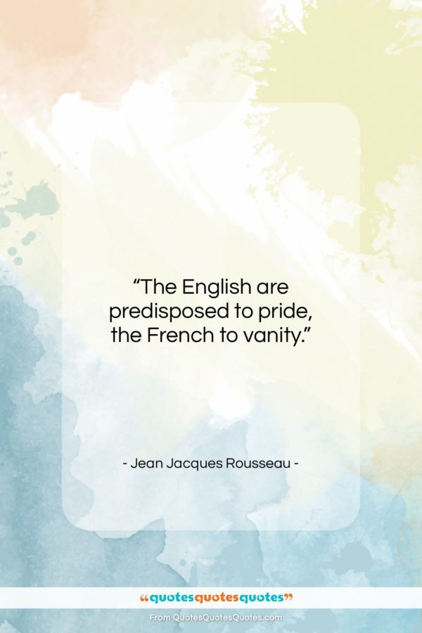 """Jean Jacques Rousseau quote: """"The English are predisposed to pride, the…""""- at QuotesQuotesQuotes.com"""