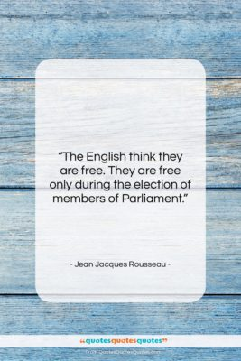 "Jean Jacques Rousseau quote: ""The English think they are free. They…""- at QuotesQuotesQuotes.com"