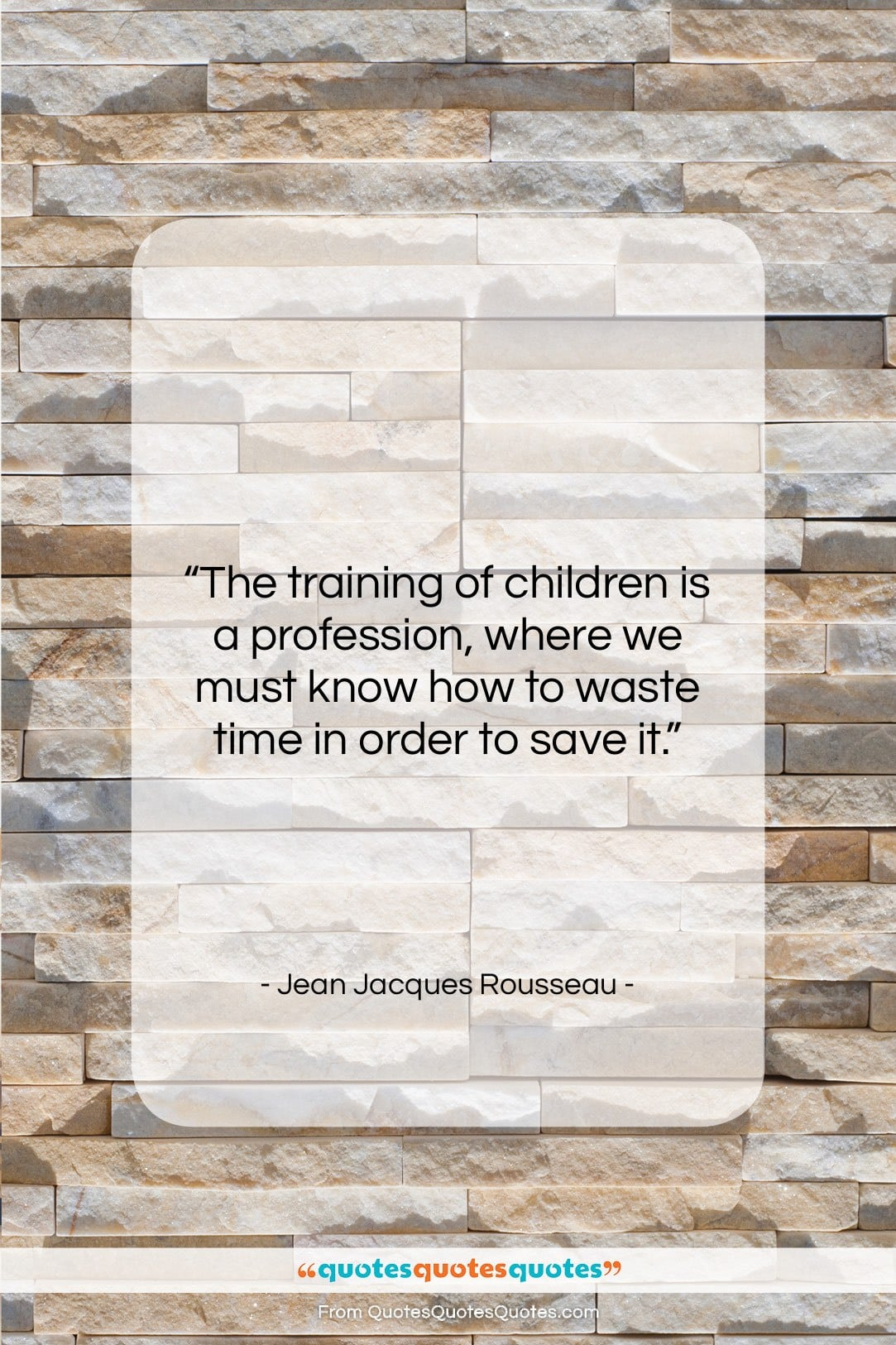 """Jean Jacques Rousseau quote: """"The training of children is a profession,…""""- at QuotesQuotesQuotes.com"""