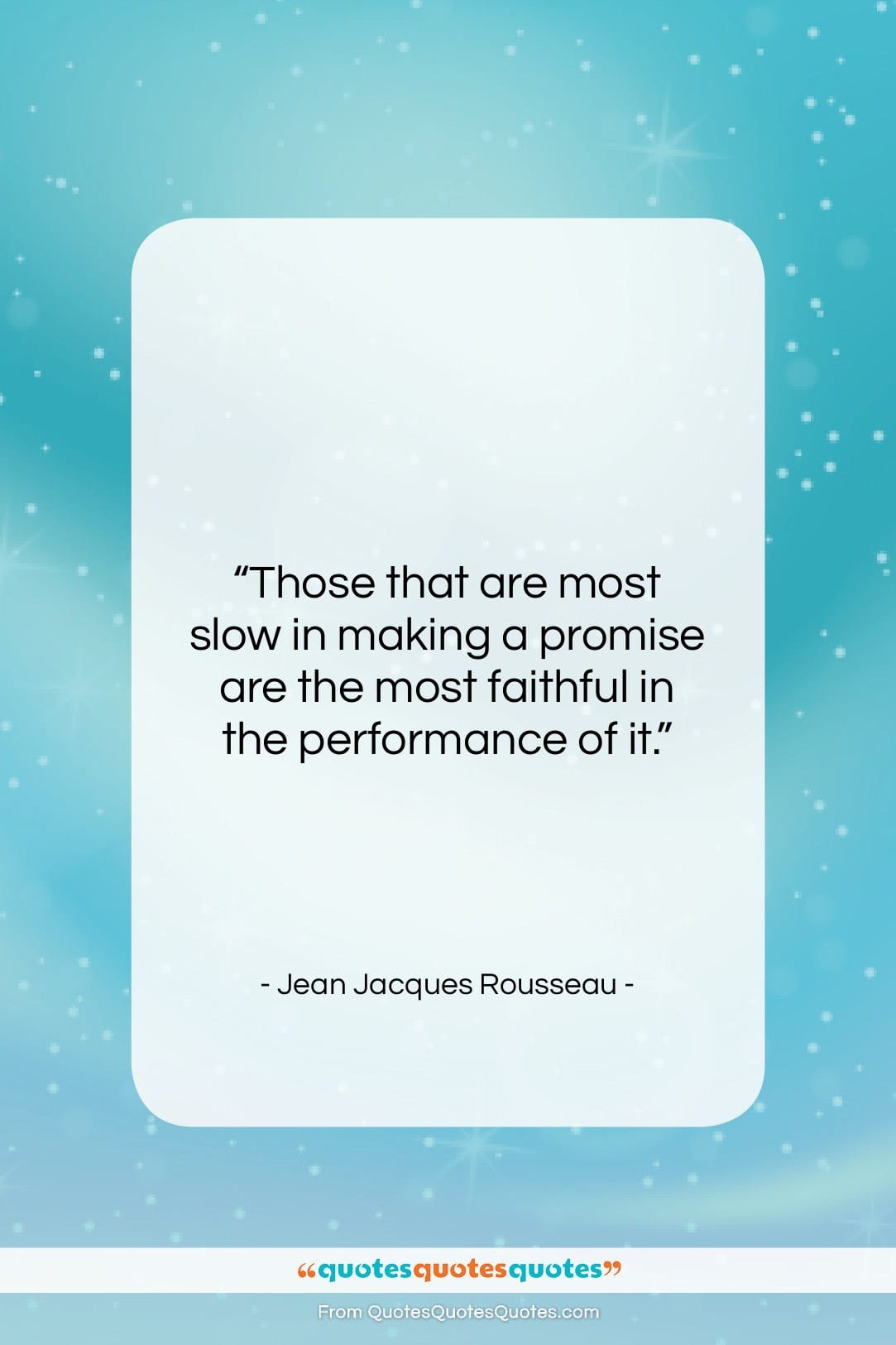 """Jean Jacques Rousseau quote: """"Those that are most slow in making…""""- at QuotesQuotesQuotes.com"""