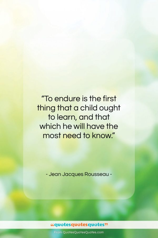 """Jean Jacques Rousseau quote: """"To endure is the first thing that…""""- at QuotesQuotesQuotes.com"""