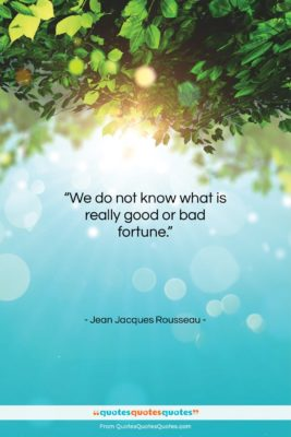 """Jean Jacques Rousseau quote: """"We do not know what is really…""""- at QuotesQuotesQuotes.com"""