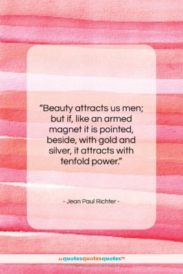"""Jean Paul Richter quote: """"Beauty attracts us men; but if, like…""""- at QuotesQuotesQuotes.com"""