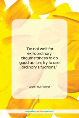 """Jean Paul Richter quote: """"Do not wait for extraordinary circumstances to…""""- at QuotesQuotesQuotes.com"""