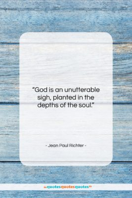 """Jean Paul Richter quote: """"God is an unutterable sigh, planted in…""""- at QuotesQuotesQuotes.com"""