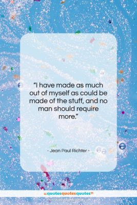 """Jean Paul Richter quote: """"I have made as much out of…""""- at QuotesQuotesQuotes.com"""