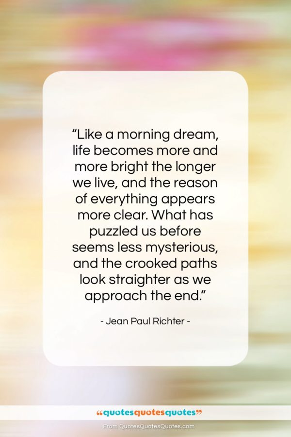 """Jean Paul Richter quote: """"Like a morning dream, life becomes more…""""- at QuotesQuotesQuotes.com"""