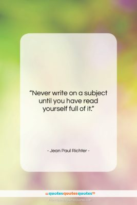 """Jean Paul Richter quote: """"Never write on a subject until you…""""- at QuotesQuotesQuotes.com"""
