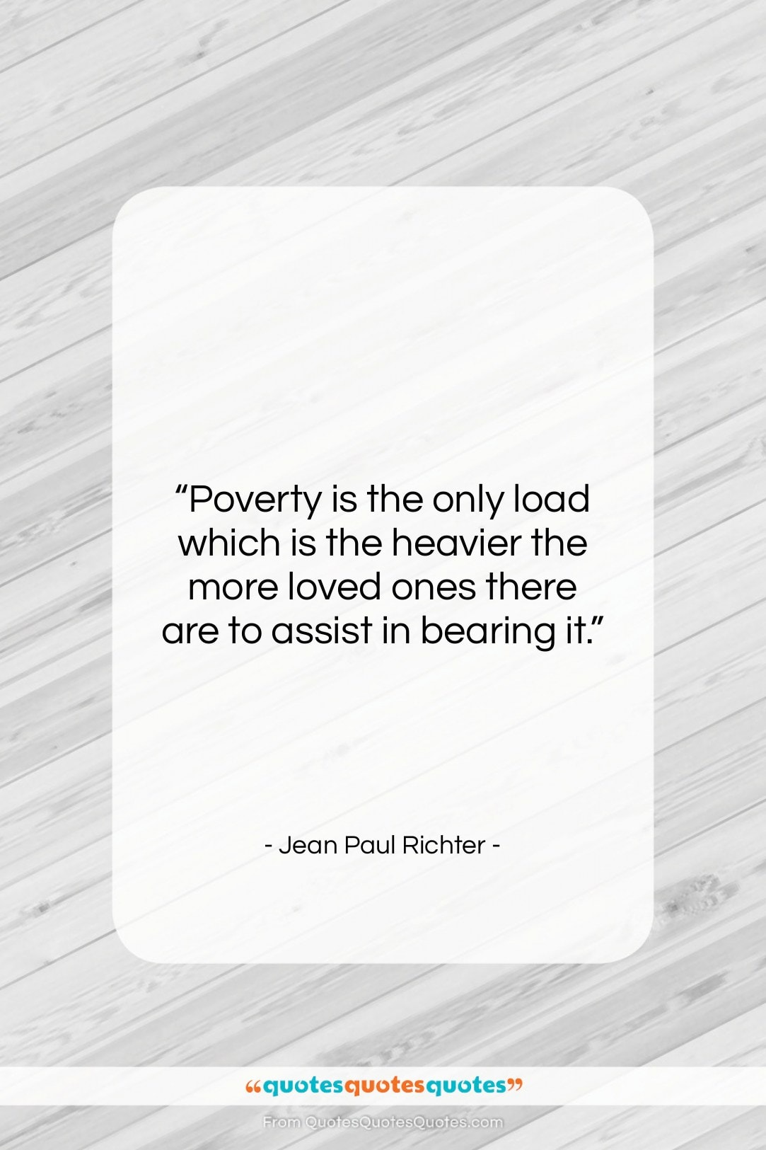 """Jean Paul Richter quote: """"Poverty is the only load which is…""""- at QuotesQuotesQuotes.com"""